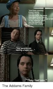 Addams Family Meme - and then mommy kissed daddy and the angel told the storkthe stork