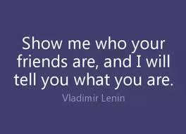 Friend I M Gonna Tell - do you agree with the saying show me who your friends are and i ll