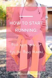 Clothing Advice Perfect Gear For by Best Apps And Gear To Start Running Healthy Mama Happy Mama All