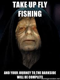 Fly Fishing Meme - the show me fly guy fly fishing star wars