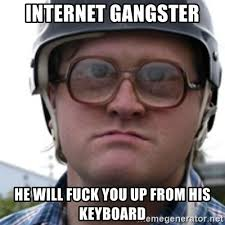 Internet Gangster Meme - internet gangster he will fuck you up from his keyboard bubbles