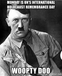 Woopty Doo Meme - monday is un s international holocaust remembrance day woopty doo