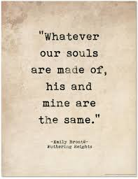 wedding quotes emily bronte quote poster whatever our souls are made of wuthering