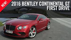 2016 Bentley Continental Gt First Drive Review Youtube