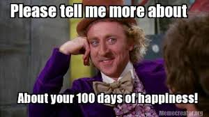 Happiness Is Meme - meme creator please tell me more about about your 100 days of