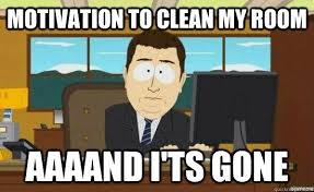 Clean Room Meme - motivation to clean my room aaaand i ts gone aaaand its gone