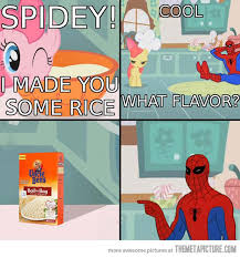 Spiderman Rice Meme - a totally unused joke my little pony friendship is magic know