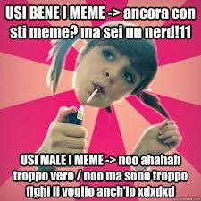 I Meme - usi bene i meme ancora con sti meme ma sei un nerd 11 usi male i