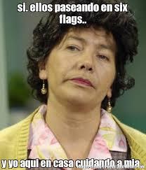 Six Flags Meme - si ellos paseando en six flags y yo aqui en casa cuidando a mia