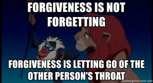 Rafiki Meme - forgiveness is not forgetting forgiveness is letting go of the
