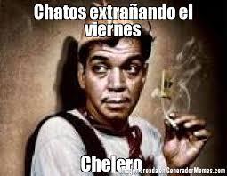 imagenes de viernes chelero chatos extraando el viernes chelero meme de cantinflas imagenes