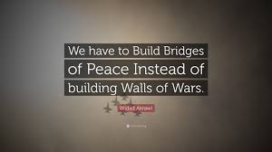 building quotes widad akrawi quote u201cwe have to build bridges of peace instead of