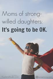 Mother And Daughter Love Quotes by Dear Moms Of Strong Willed Daughters Daughters Raising And