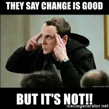 Sheldon Meme Generator - they say change is good but it s not concentrating sheldon