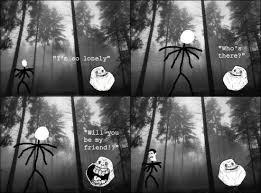 Slender Meme - forever alone meme meeting slender man trolololol pinterest