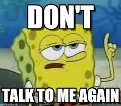 Don T Talk To Me Meme - don t ill have you know spongebob meme on memegen