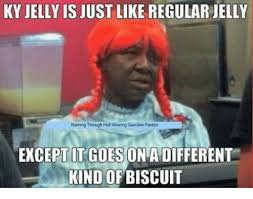 Ky Jelly Meme - ky jelly is just like regular jelly running through hell wearing