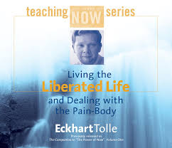 living the liberated life and dealing with the pain body power of