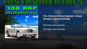 bentley chinese the chinese street market urban shopper instrumental youtube
