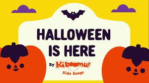 halloween is here halloween songs for kids halloween music