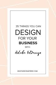 35 Things You Can Design - 35 things you can design for your business with adobe indesign