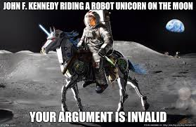 Meme Your Argument Is Invalid - john f kennedy riding a robot unicorn on the moon your argument is