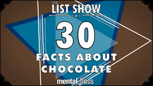 30 facts about chocolate mental floss on youtube list show