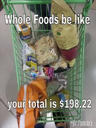 Whole Foods Meme - whole foods b lyke