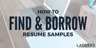 how to find and borrow resume samples ladders