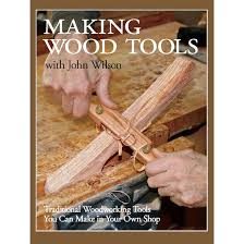 Woodworking Tools by Making Wood Tools With John Wilson Book Making Wood Tools Book