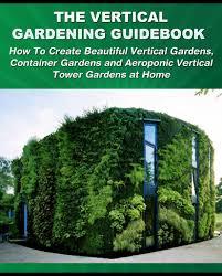How To Build A Vertical Garden - vertical gardening book home outdoor decoration