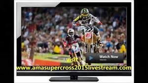 ama motocross live stream free watch ama supercross houston 2015 live stream rd14 youtube