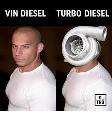 Turbo Meme - vin diesel turbo diesel trb vin diesel meme on esmemes com