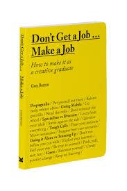 how to write a resume for a warehouse job don t get a job make a job how to make it as a creative graduate make a job how to make it as a creative graduate gemma barton 9781780677460 amazon com books