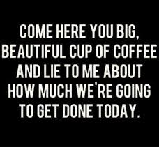 You Are Beautiful Meme - come here you big beautiful cup of coffee and lie to me about how