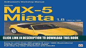pdf mobi mazda mx 5 miata 1 8 1993 to 1999 enthuasiast workshop