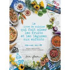 recettes cuisine enfants le livre de cuisine qui fait aimer les fruits et les légumes aux