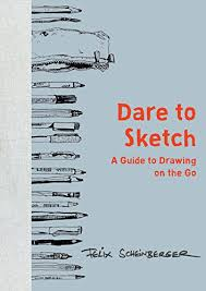 dare to sketch a guide to drawing on the go kindle edition by