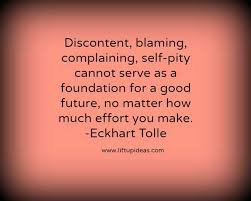quote discontent blaming complaining self pity eckhart tolle