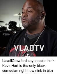 Black Comedian Meme - vlad tv lavellcrawford say people think kevinhart is the only black