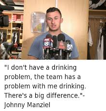 Johnny Manziel Meme - all fox wjw i don t have a drinking problem the team has a problem