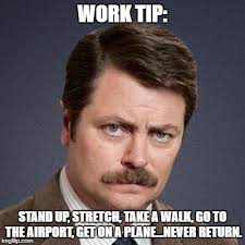 Get To Work Meme - work tip stand up stretch take a walk go to the airport get