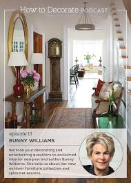 podcast episode 13 interior designer bunny williams how to celebrated interior designer bunny williams joins the how to decorate podcast to talk about her new