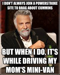 Cummins Meme - the most interesting man in the world memes quickmeme