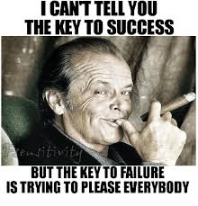 Success Meme - i cant tellyou the key to success sitivit but the key to failure