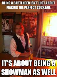 Funny Bartender Memes - being a bartender isn t just about making the perfect cocktail