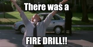 Fire Drill Meme - there was a fire drill there was a firefight quickmeme