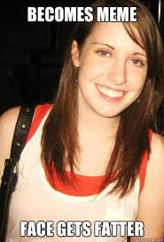 Funny Girl Face Meme - becomes meme face gets fatter good girl overly attached