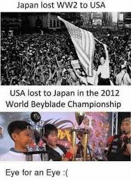 Japan Meme - japan lost ww2 to usa usa lost to japan in the 2012 world beyblade