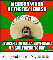 Mexican Word Of The Day Meme - mexican word of the day jewish jewish youhad a boyfriend